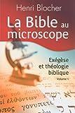 La Bible au Microscope. Exégèse et Théologie Biblique Volume 1