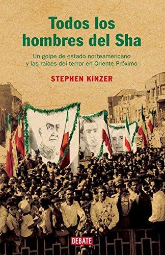 Descargar Libro Todos Los Hombres Del Sha: Un Golpe De Estado Norteamericano Y Las Raíces Del Terror En Oriente Próximo Stephen Kinzer