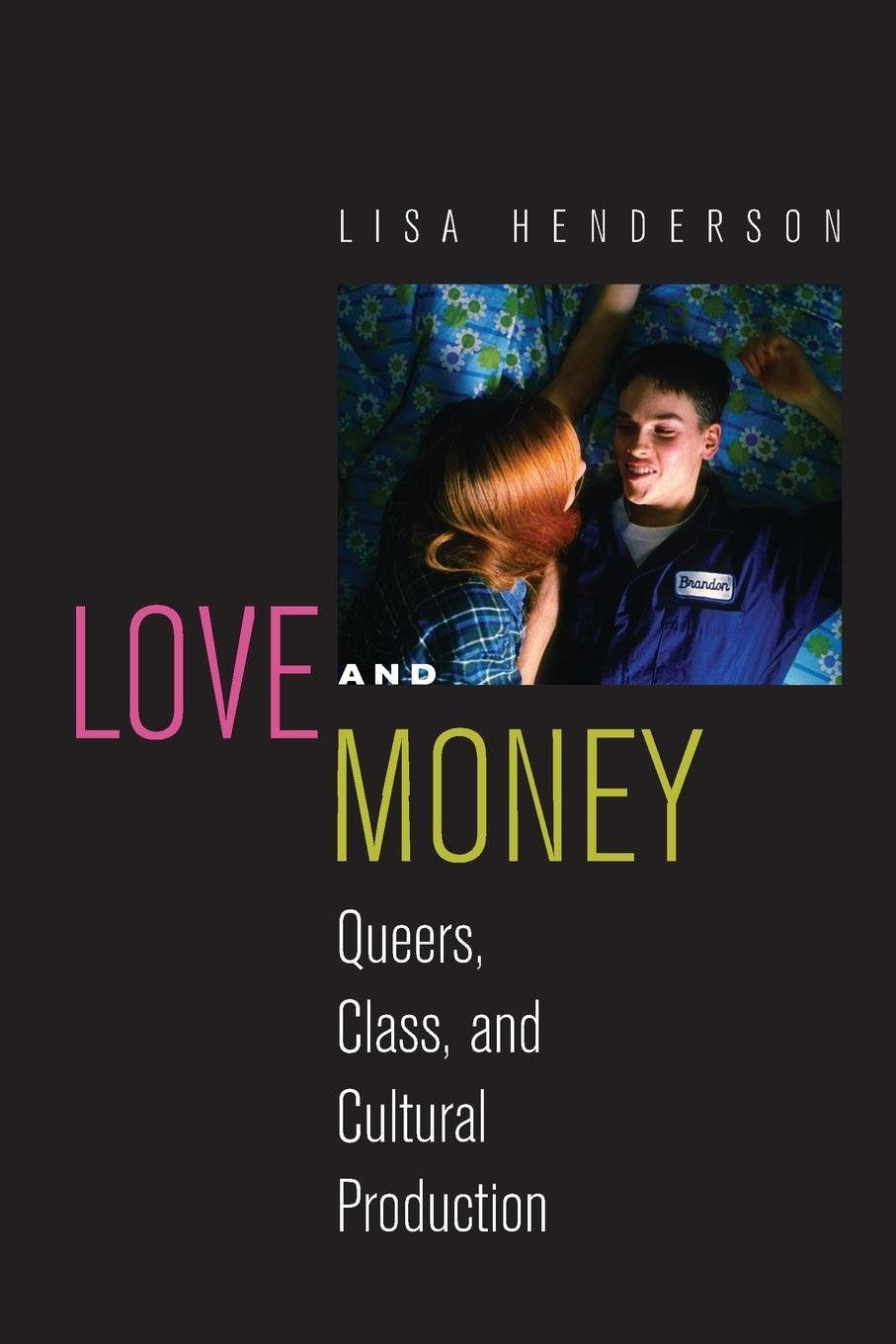 Love and Money: Queers, Class, and Cultural Production (Critical Cultural Communication) pdf