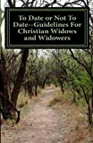 To Date or Not to Date--Guidelines for Christian Widows and Widowers, Gail Peterson, 146795098X
