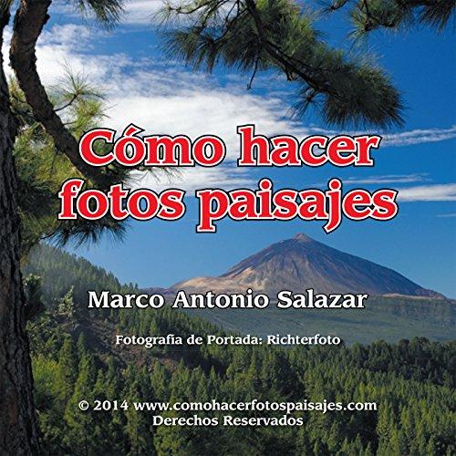 Descargar Libro Cómo Hacer Fotos Paisajes Marco Antonio Salazar