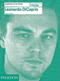 Leonardo DiCaprio: Anatomy of an Actor