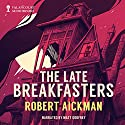 The Late Breakfasters Audiobook by  Robert Aickman Narrated by  Matt Godfrey