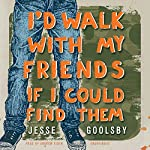 I'd Walk with My Friends If I Could Find Them | Jesse Goolsby