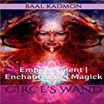 Circe's Wand: Empowerment | Enchantment | Magick | Baal Kadmon
