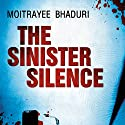 The Sinister Silence Audiobook by Moitrayee Bhaduri Narrated by Manisha Sethi