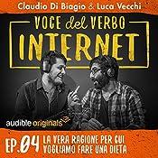 La vera ragione per cui vogliamo fare una dieta (Voce del verbo Internet 4) | Claudio di Biagio, Luca Vecchi