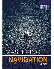 Mastering Navigation at Sea: De-Mystifying Navigation for the Cruising Skipper