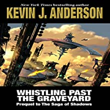 Whistling Past the Graveyard: Prequel to the Saga of Shadows Audiobook by Kevin J. Anderson Narrated by Travis Baldree
