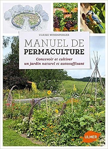 manuel de permaculture concevoir et cultiver un jardin en permaculture 9782841389001 amazoncom books - Jardin Permaculture