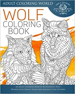 Amazon Wolf Coloring Book An Adult Of 40 Zentangle Designs With Henna Paisley And Mandala Style Patterns Animal Books