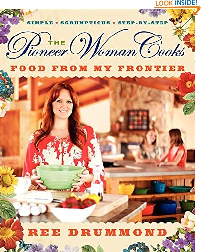 The Pioneer Woman Cooks: Food from My Frontier (Pioneer Woman Cooks series) by Ree Drummond