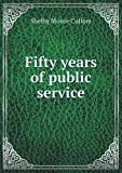Fifty Years of Public Service, Shelby Moore Cullom, 5518945094