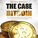 The Case for Bitcoin: Why JPMorgan CEO Jamie Dimon Is Dead Wrong - And Why Bitcoin Is the Greatest 'Store of Value' Ever Invented in Human History! Audiobook by Mark Jeffrey Narrated by Mark Jeffrey