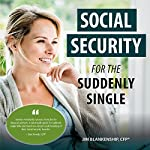 Social Security for the Suddenly Single: Social Security Retirement and Survivor Benefits for Divorcees | Jim Blankenship