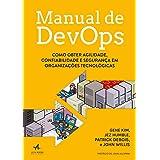 Manual de DevOps: Como Obter Agilidade, Confiabilidade e Segurança em Organizações Tecnológicas
