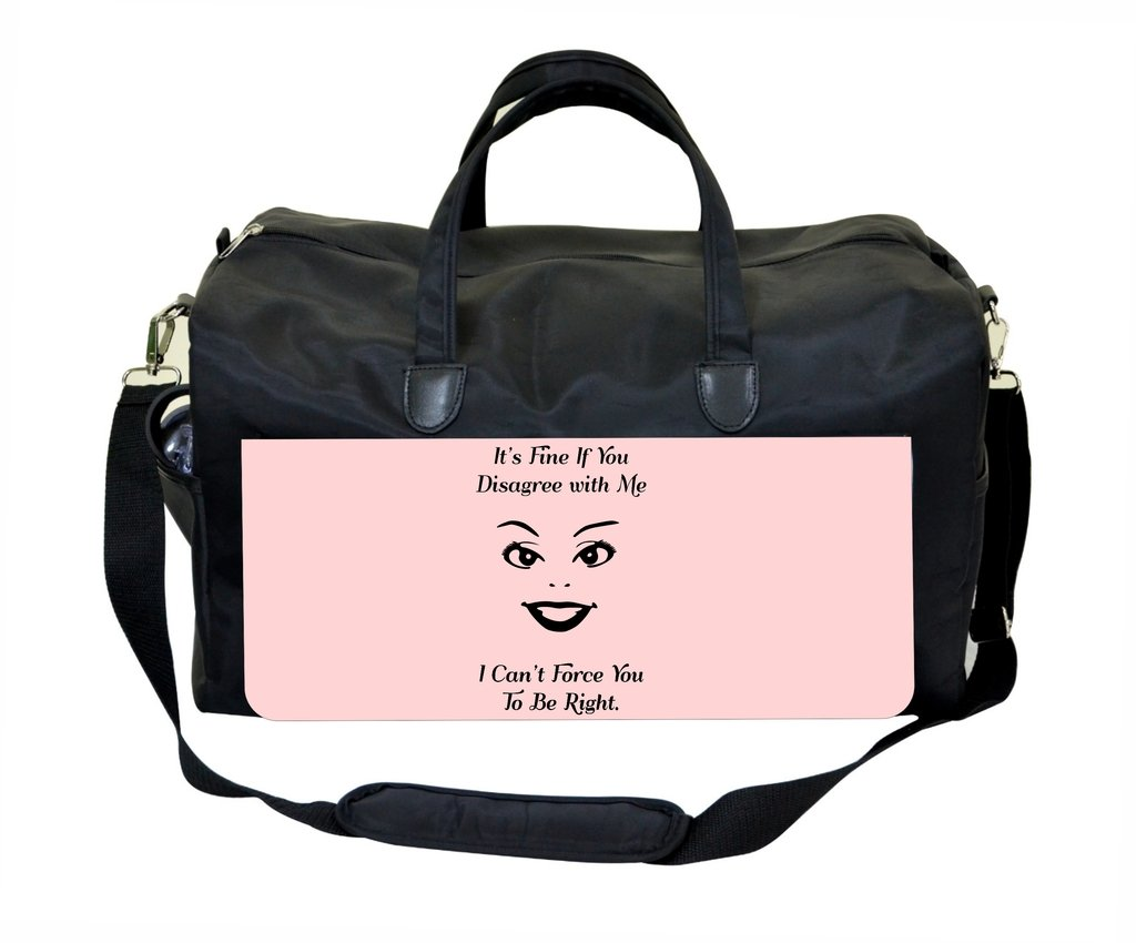 It's Fine if You Disagree with Me. I Can't Force You To Be Right Weekender Bag