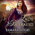 Lady Betrayed: A Medieval Romance Hörbuch von Tamara Leigh Gesprochen von: Mary Sarah Agliotta