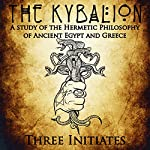 The Kybalion: A Study of the Hermetic Philosophy of Ancient Egypt and Greece   Three Initiates
