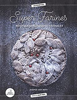 Super farines : bénéfiques, gourmandes, originales, Hart-Smith, Jennifer