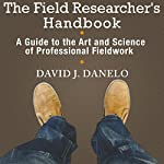 The Field Researcher's Handbook: A Guide to the Art and Science of Professional Fieldwork | David J. Danelo