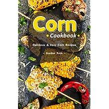 Corn Cookbook: Delicious & Easy Corn Recipes