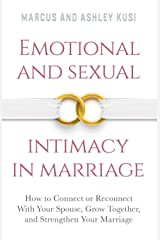 Emotional and Sexual Intimacy in Marriage: How to Connect or Reconnect With Your Spouse, Grow Together, and Strengthen Your Marriage (Better Marriage Series) Paperback