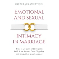 Emotional and Sexual Intimacy in Marriage: How to Connect or Reconnect With Your Spouse, Grow Together, and Strengthen Your Marriage (Better Marriage Series)