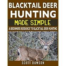 Blacktail Deer Hunting Made Simple: A Beginners Resource To Blacktail Deer Hunting