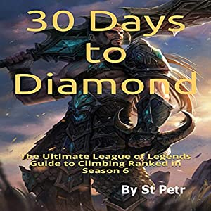 30 Days to Diamond: The Ultimate League of Legends Guide to Climbing Ranked in Season 6 Audiobook