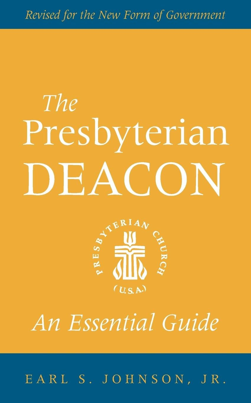 Amazon.com: The Presbyterian Deacon: An Essential Guide, Revised for the  New Form of Government (9780664503253): Jr. Earl S. Johnson: Books