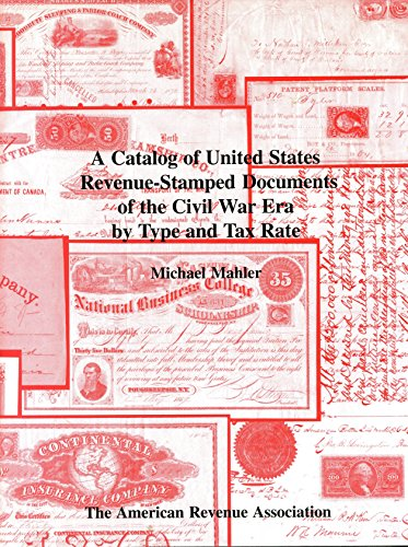 A catalog of United States revenue-stamped documents of the Civil War era by type and tax (Civil War Revenue Stamps)