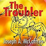 The Troubler | Joseph A. McCaffrey