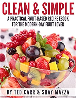 Clean simple raw vegan recipes a practical fruit based recipe clean simple raw vegan recipes a practical fruit based recipe book for the forumfinder Gallery
