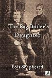 The Rag Boiler's Daughter, Lois Shepheard, 1921869380