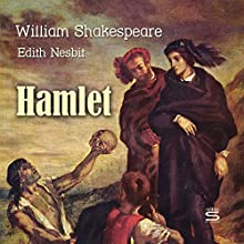 Hamlet Audiobook by William Shakespeare, Edith Nesbit Narrated by Josh Verbae