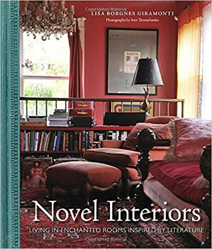 Book Novel Interiors: Living in Enchanted Rooms Inspired by Literature