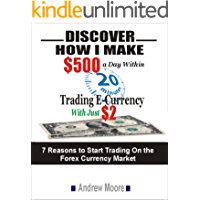 Discover How I Make $500 A Day Within 20 Minutes Trading E-Currency With Just $2: 7 Reasons to Start Trading On the Forex Currency Market (English Edition)