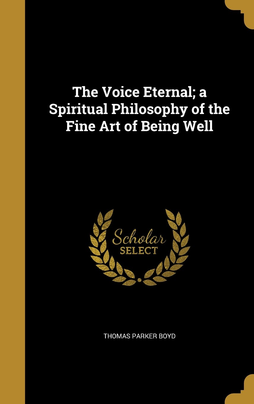 Read Online The Voice Eternal; A Spiritual Philosophy of the Fine Art of Being Well pdf