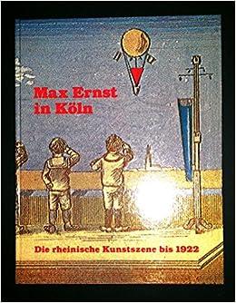 Max Ernst in Köln. Die rheinische Kunstszene bis 1922