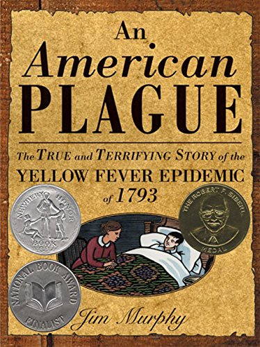 - An American Plague: The True and Terrifying Story of the Yellow Fever Epidemic of 1793 (Newbery Honor Book)