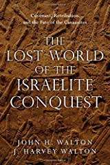 The Lost World of the Israelite Conquest: Covenant, Retribution, and the Fate of the Canaanites Paperback