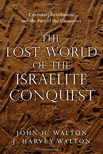 The Lost World of the Israelite Conquest: Covenant, Retribution, and the Fate of the - Ban Israel