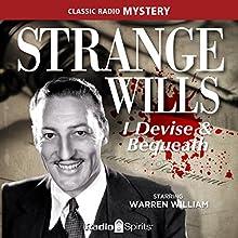 Strange Wills: I Devise & Bequeath Radio/TV Program Auteur(s) :  various authors Narrateur(s) : Warren William