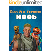 Diary of a Fortnite Noob 1 (An Unofficial Fortnite Book) (Diary of a Fortnite Noob Collection) (This is book 1 in Diary of a Fortnite Noob Collection)