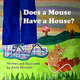 Does a Mouse Have a House? by [Miranda, Anne]