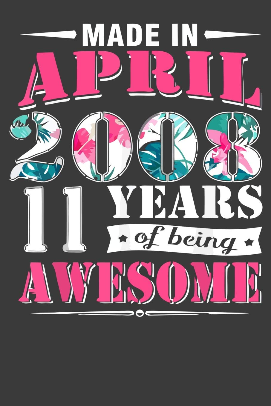 Amazon com: Made In April 2008 11 Years of being Awesome