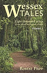 WESSEX TALES: Eight Thousand Years in the Life of an English Village - Volume 1 of 2