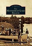 Moosehead Lake Region, The (Images of America)