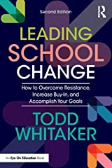 Leading School Change: How to Overcome Resistance, Increase Buy-In, and Accomplish Your Goals Paperback